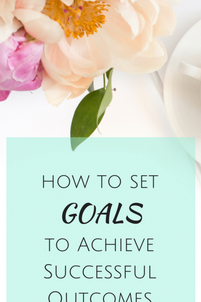 How to Set Goals to Achieve Successful Outcomes