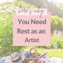 why-you-need-rest-as-an-artist